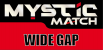 MYSTIC® MATCH - Wide Gap